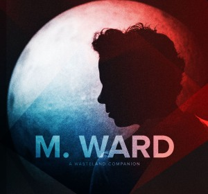 M. Ward A Wasteland Companion album cover art