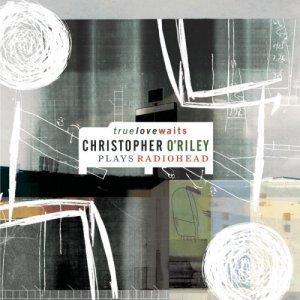 Christopher O'Riley True Love Waits cover art