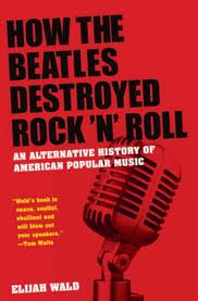 How The Beatles Destroyed Rock 'N' Roll book review